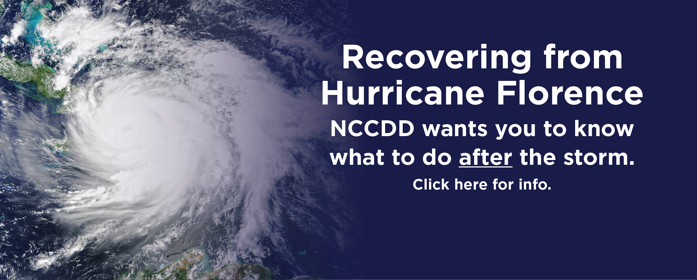 Recovering from Hurricane Florence: NCCDD wants you to know what to do after the storm. Click here for info.